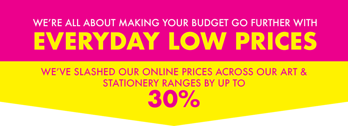 Every Day Low Prices: We've Slashed Online Prices Across The Art & Stationery Ranges By Up To 30%
