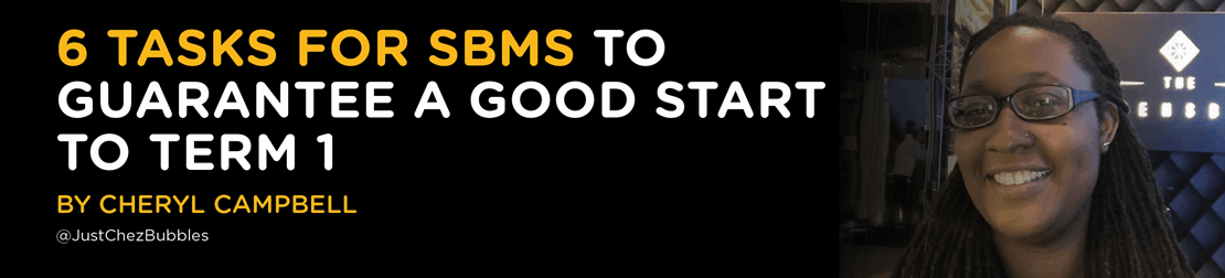 6 tasks for SBMs to guarantee a good start to Term 1 by Cheryl Campbell