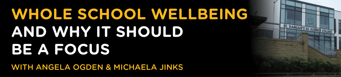 Whole school wellbeing and why it should be a focus with Angela Ogden and Michaela Jinks