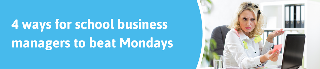 4 ways for school business managers to beat Mondays